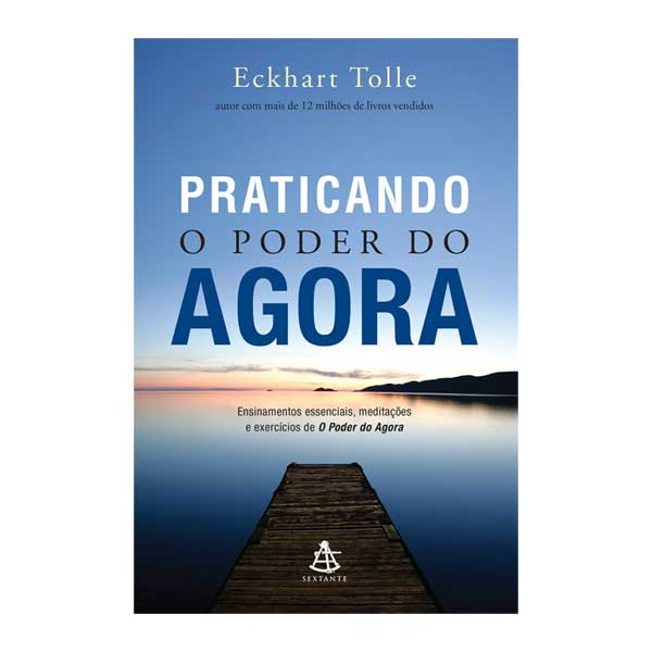 Livro: Praticando o Poder do Agora - Editora Sextante 9788543104027