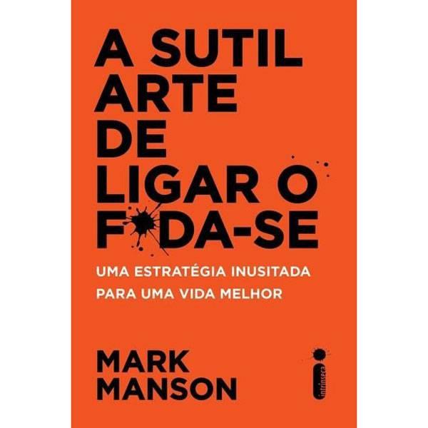 Livro: A Sutil Arte De Ligar o Foda-Se - Intrinseca 9788551002490