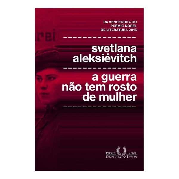 Livro: A Guerra Não Tem Rosto de Mulher - Editora Companhia das Letras...
